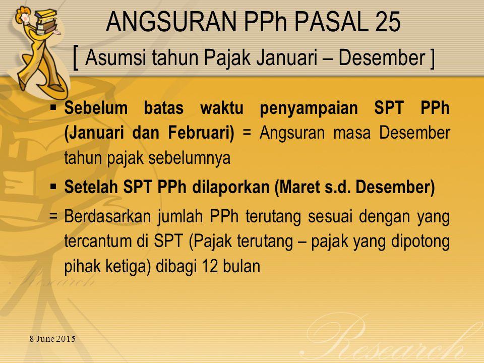 ANGSURAN PPh PASAL 25 [ Asumsi tahun Pajak Januari – Desember ]